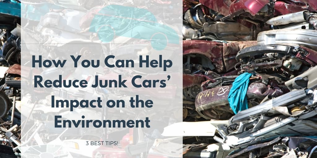 How You Can Help Reduce Junk Cars' Impact on the Environment